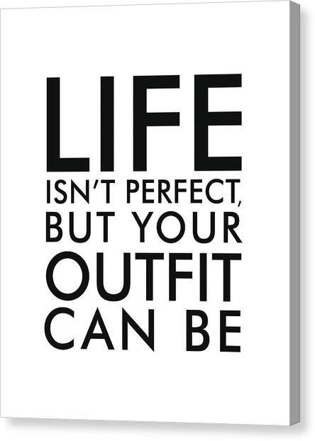 Life Isn't Perfect, But Your Outfit Can Be Canvas Print