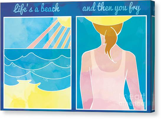 Lifes A Beach And Then You Fry Canvas Print