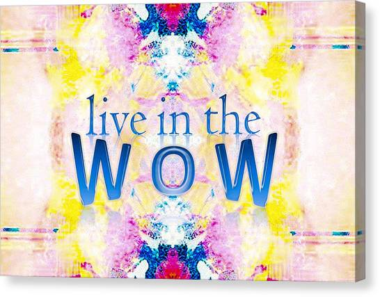 Live In The Wow Canvas Print