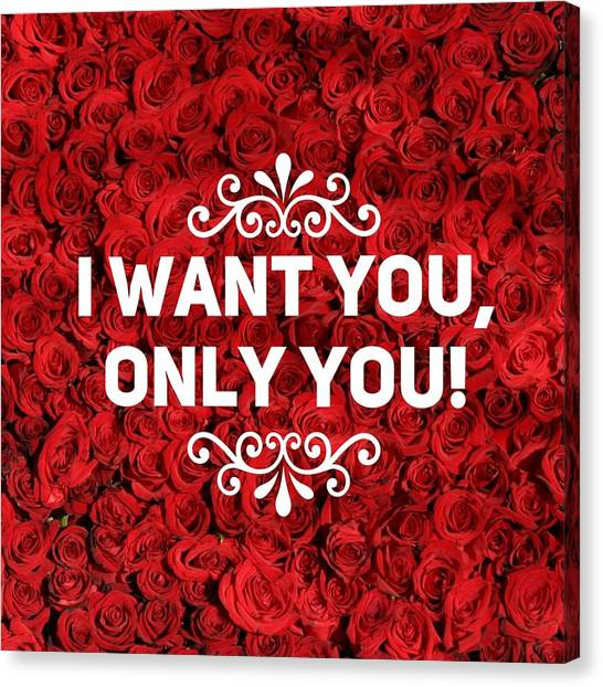 Roses Canvas Print - Love Quote I Want You Only You by Matthias Hauser