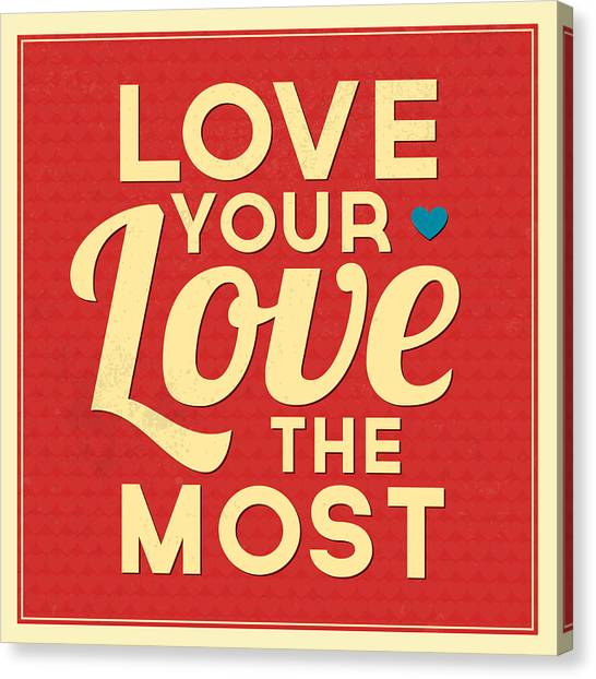 Lucky Canvas Print - Love Your Love The Most by Naxart Studio