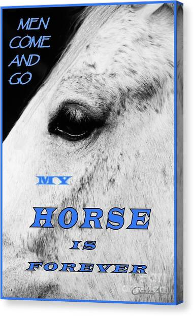 Men Come And Go - My Horse Is Forever Canvas Print