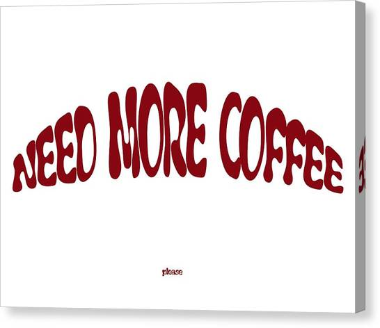 Canvas Print - Need More Coffee by Orphelia Aristal