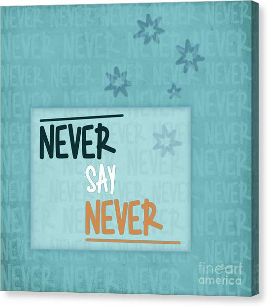 Never Say Never Canvas Print