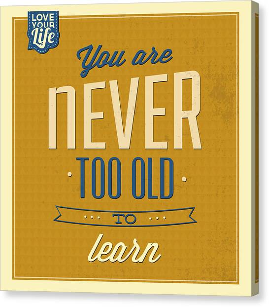 Fun Canvas Print - Never Too Old by Naxart Studio