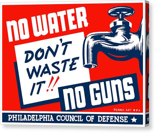 Conservation Canvas Print - No Water No Guns - Wpa by War Is Hell Store