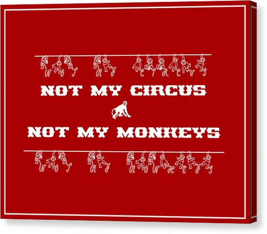 Canvas Print featuring the digital art Not My Circus Not My Monkeys by Menega Sabidussi