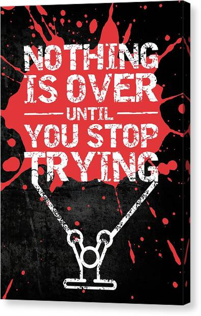 Workout Canvas Print - Nothing Is Over Until You Stop Trying Gym Motivational Quotes Poster by Lab No 4