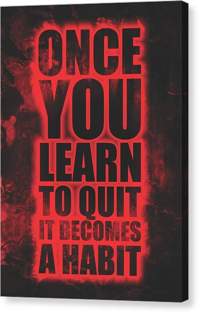 Workout Canvas Print - Once You Learn To Quit It Becomes A Habit Gym Motivational Quotes Poster by Lab No 4