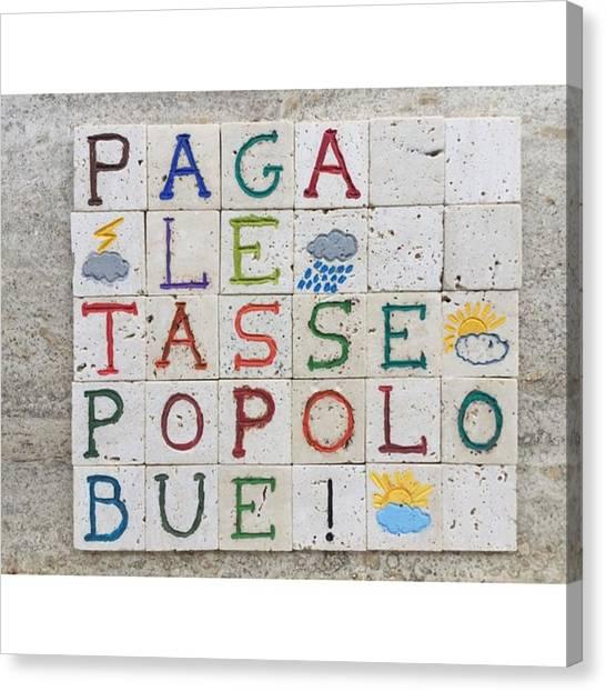 Taxes Canvas Print - Paga Le Tasse Popolo Bue...on Carved by Adriano La Naia