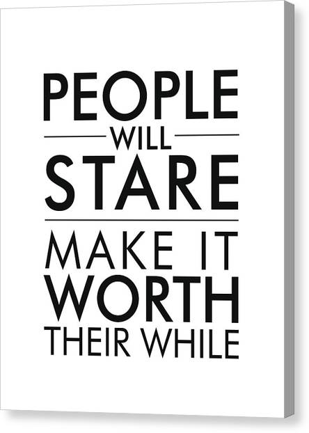 People Will Stare, Make It Worth Their While - Minimalist Print - Typography - Quote Poster Canvas Print