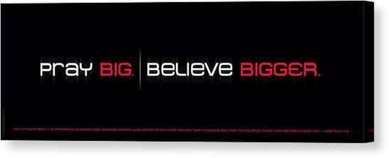 Pray Big - Believe Bigger Canvas Print