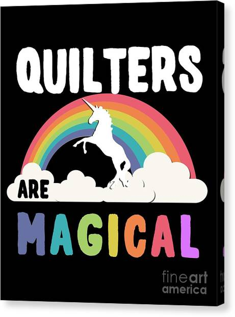 Quilters Are Magical Canvas Print