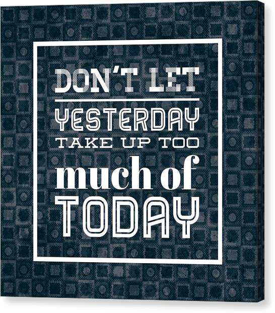Inspirational Canvas Print - Quote Dont Let Yesterday Take Up Too Much Of Today by Matthias Hauser