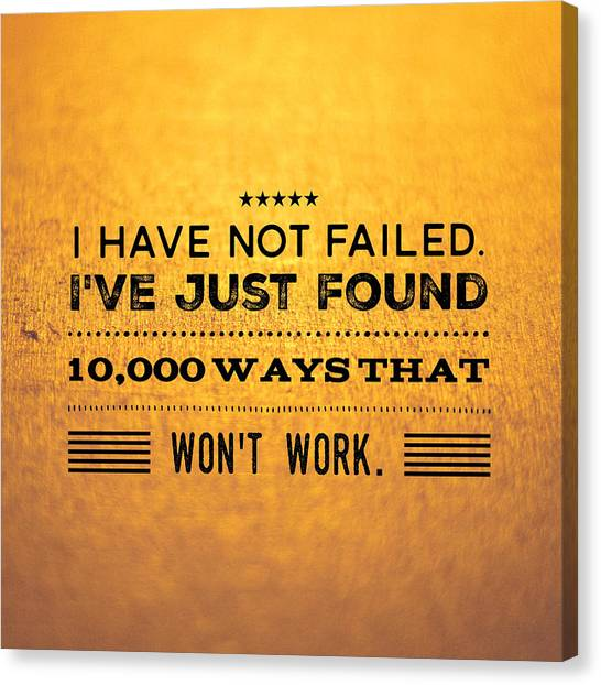 Inspirational Canvas Print - Quote I Have Not Failed I Have Just Found 10000 Ways That Wont Work by Matthias Hauser