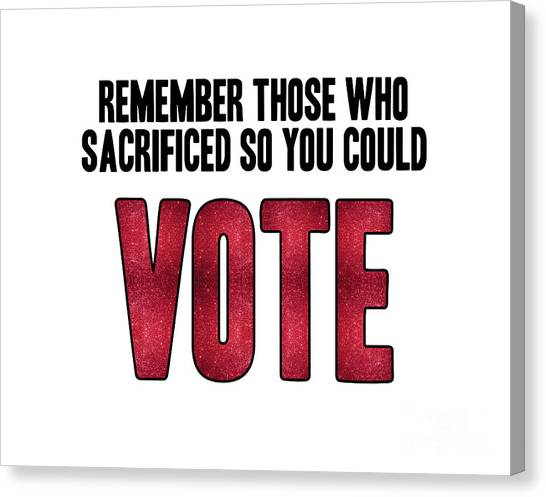 Bernie Sanders Canvas Print - Remember Those Who Sacrificed So You Could Vote by Liesl Marelli