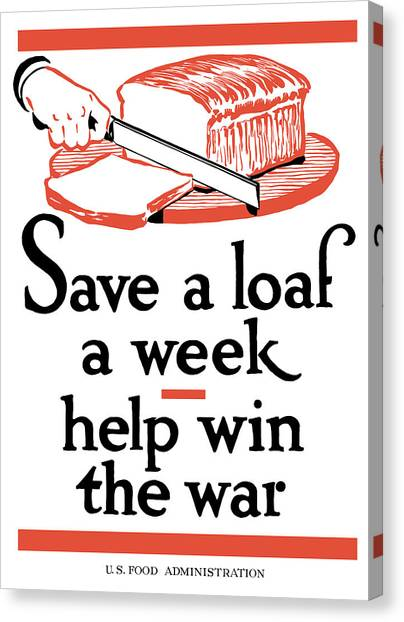 Conservation Canvas Print - Save A Loaf A Week - Help Win The War by War Is Hell Store