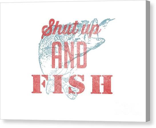Bass Fishing Canvas Print - Shut Up And Fish by Edward Fielding