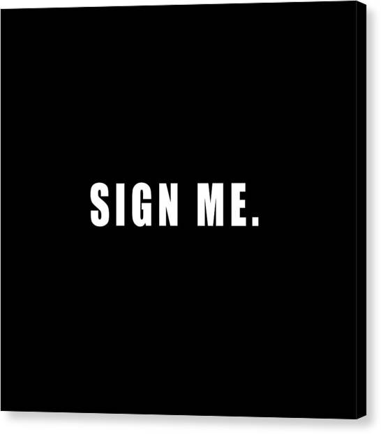 Sign Me Canvas Print by Chief Hachibi