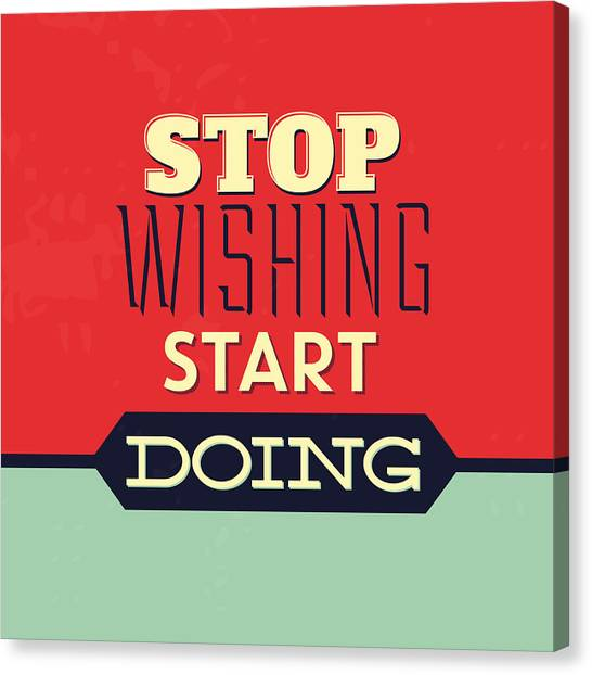 Lucky Canvas Print - Stop Wishing Start Doing by Naxart Studio