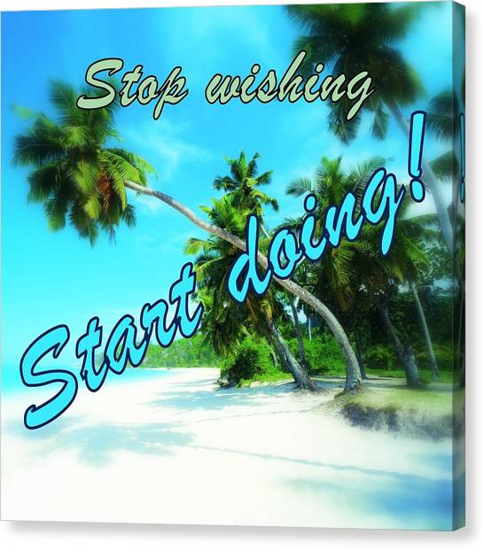 Palm Trees Canvas Print - Stop Wishing Start Doing  by Staceytj Steylaerts