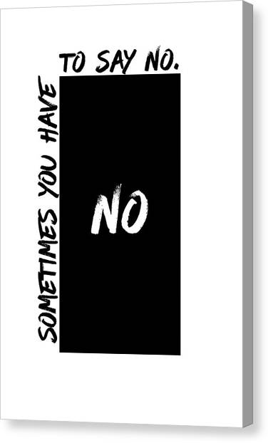 Have Canvas Print - Text Art Sometimes You Have To Say No by Melanie Viola