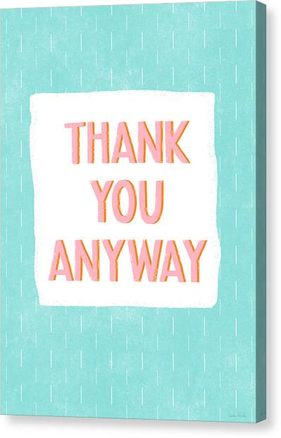 Thank Canvas Print - Thank You Anyway- Art By Linda Woods by Linda Woods