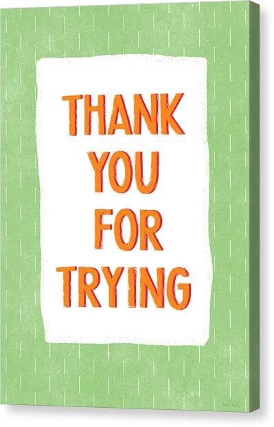 Thank Canvas Print - Thank You For Trying- Art By Linda Woods by Linda Woods