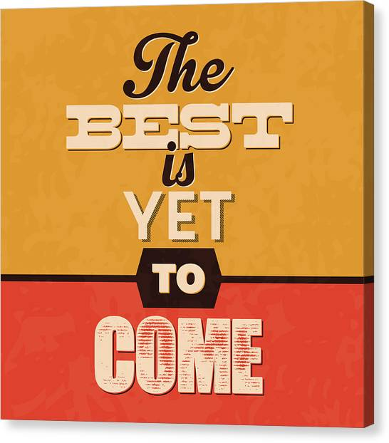 Lucky Canvas Print - The Best Is Yet To Come by Naxart Studio