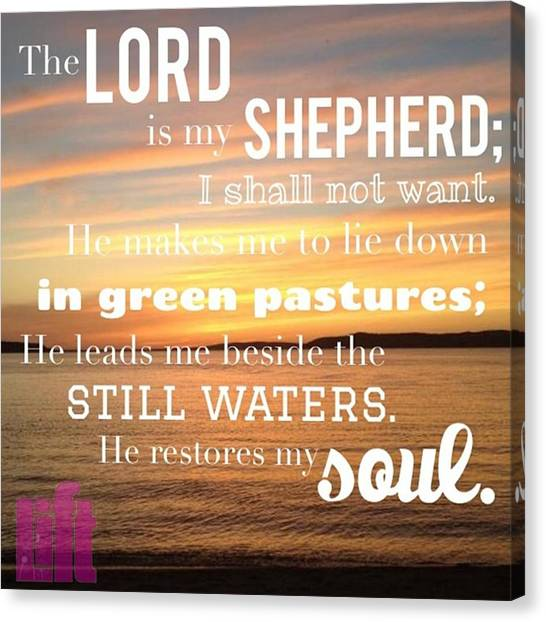 Design Canvas Print - The Lord Is My Shepherd; I Shall Not by LIFT Women's Ministry designs --by Julie Hurttgam