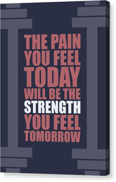 Workout Canvas Print - The Pain You Feel Today Will Be The Strength You Feel Tomorrow Gym Motivational Quotes Poster by Lab No 4