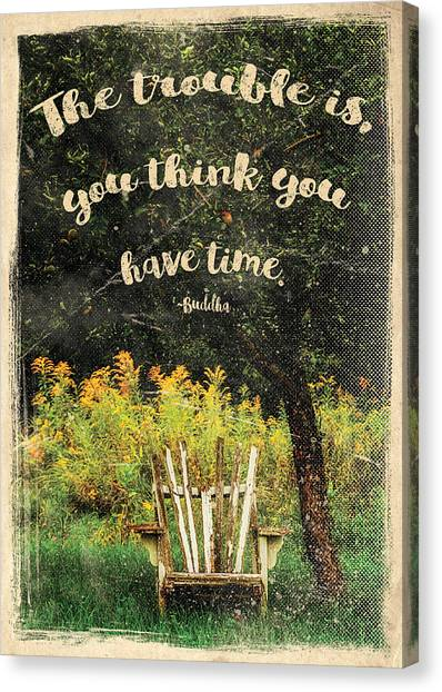 The Trouble Is You Think You Have Time Buddha Quote Canvas Print