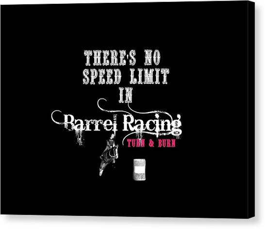Barrel Racing Canvas Print - There's No Speed Limit In Barrel Racing by Chastity Hoff
