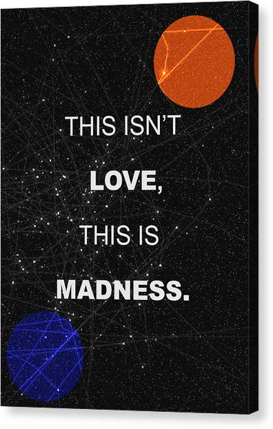 This Isnt Love This Is Madness Space Poster Canvas Print