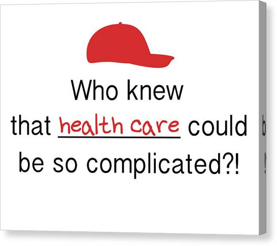 Obamacare Canvas Print - Trump - Healthcare Is Complicated, Being President Is Hard by Rhonda Chase