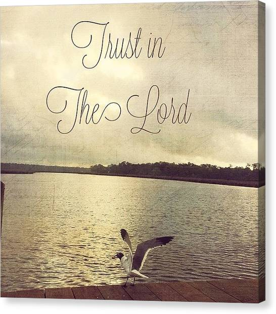 Inspirational Canvas Print - Trust In The Lord #trust #inspirational by Joan McCool