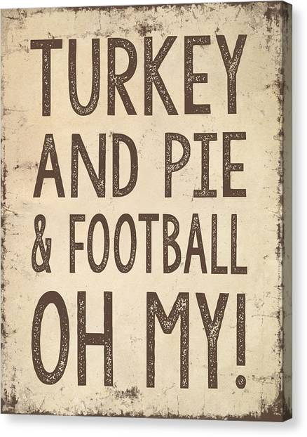 Turkeys Canvas Print - Turkey And Pie And Football Oh My by Jaime Friedman