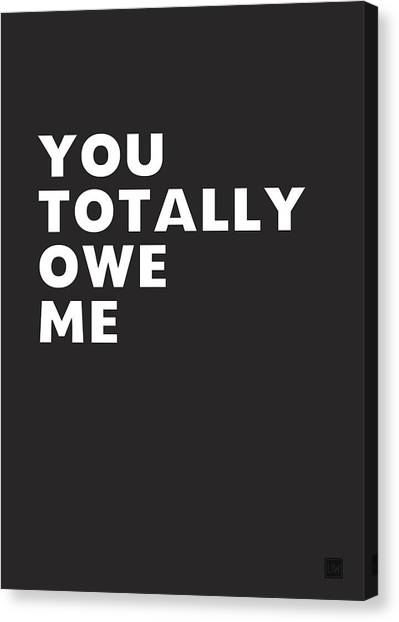 Psychology Canvas Print - You Totally Owe Me- Art By Linda Woods by Linda Woods