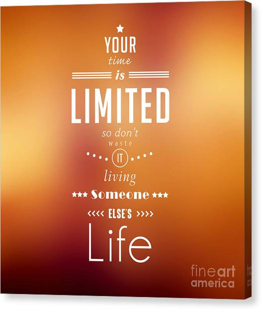Your Time Is Limited. Canvas Print