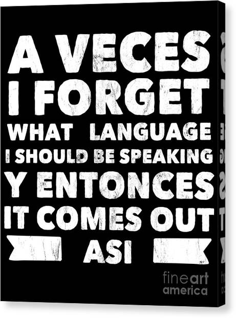 cc7b353a Noirty Designs. $42. View Similar Art. Awesome Quote Canvas Print - A Veces  I Forget What Language I Should Be Speaking Tshirt
