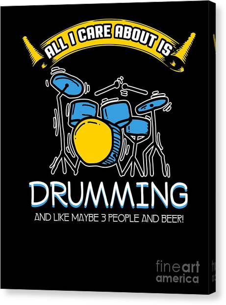 Canvas Print - All I Care About Is Drumming Drummers Music Lovers Musicians Drums Rock Bands Gift by Thomas Larch