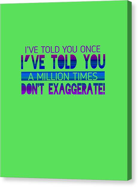 Don't Exaggerate Canvas Print