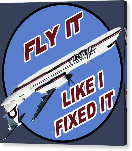 Fly It Like I Fixed It Canvas Print