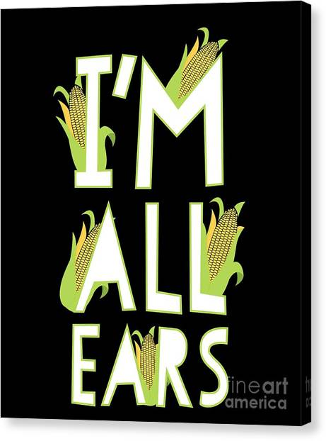 fe50e803 Awesome Quote Canvas Print - Funny Farmer Shirt Im All Ears Corn Cob Tee by  Noirty