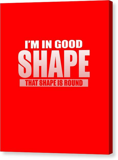 Good Shape Canvas Print