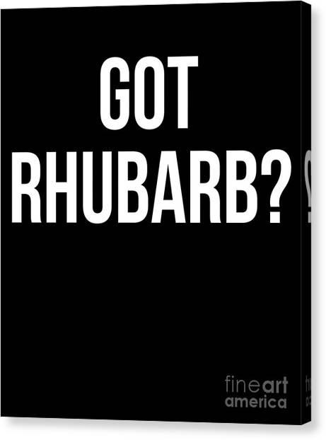d5e128ef Awesome Quote Canvas Print - Got Rhubarb Tshirt Funny Rhubarb Shirt by Noirty  Designs
