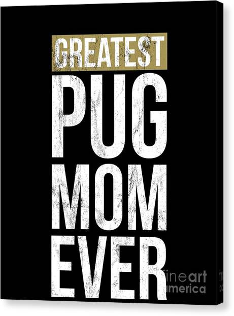99692da72 Thanks Giving Canvas Print - Greatest Pug Mom Tshirt Funny Dog Mom Gift Idea  by Noirty