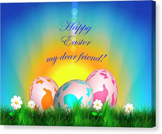 Happy Easter My Dear Friend Canvas Print