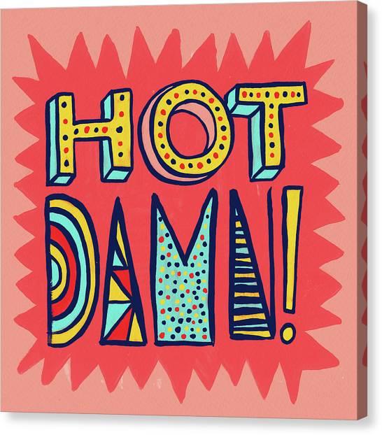Hot Damn Canvas Print