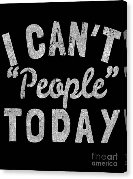 Canvas Print featuring the digital art I Cant People Today by Flippin Sweet Gear